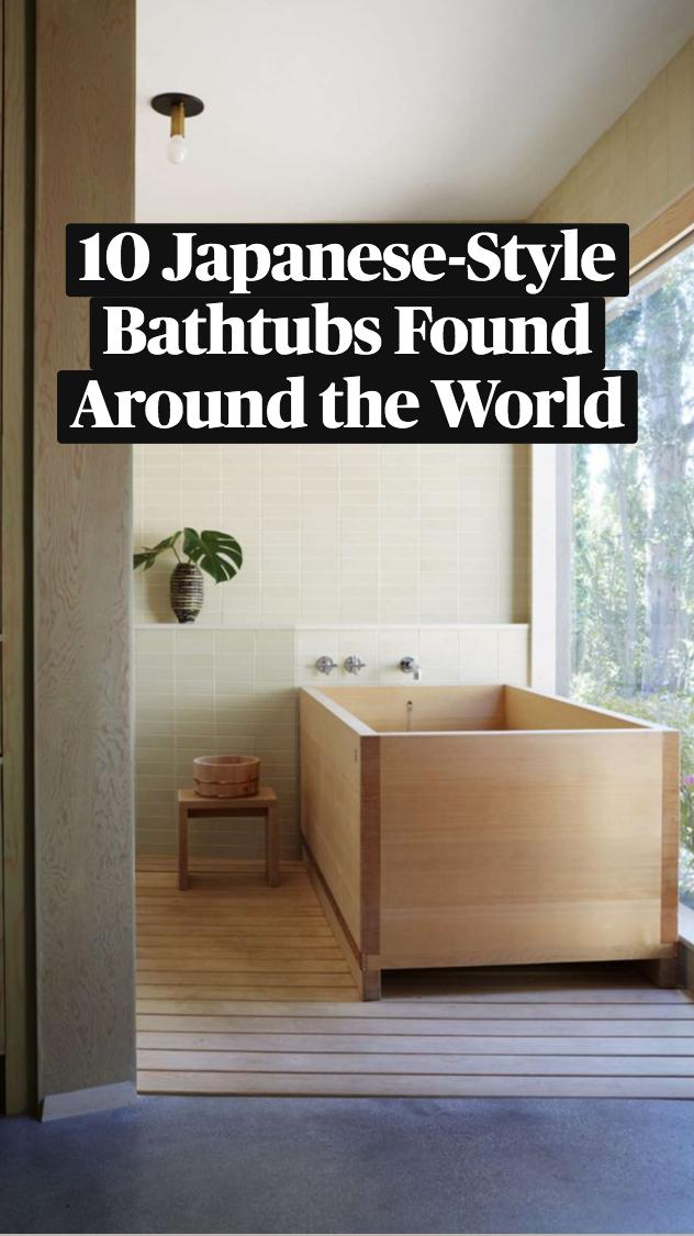 10 Japanese-Style Bathtubs Found Around the World