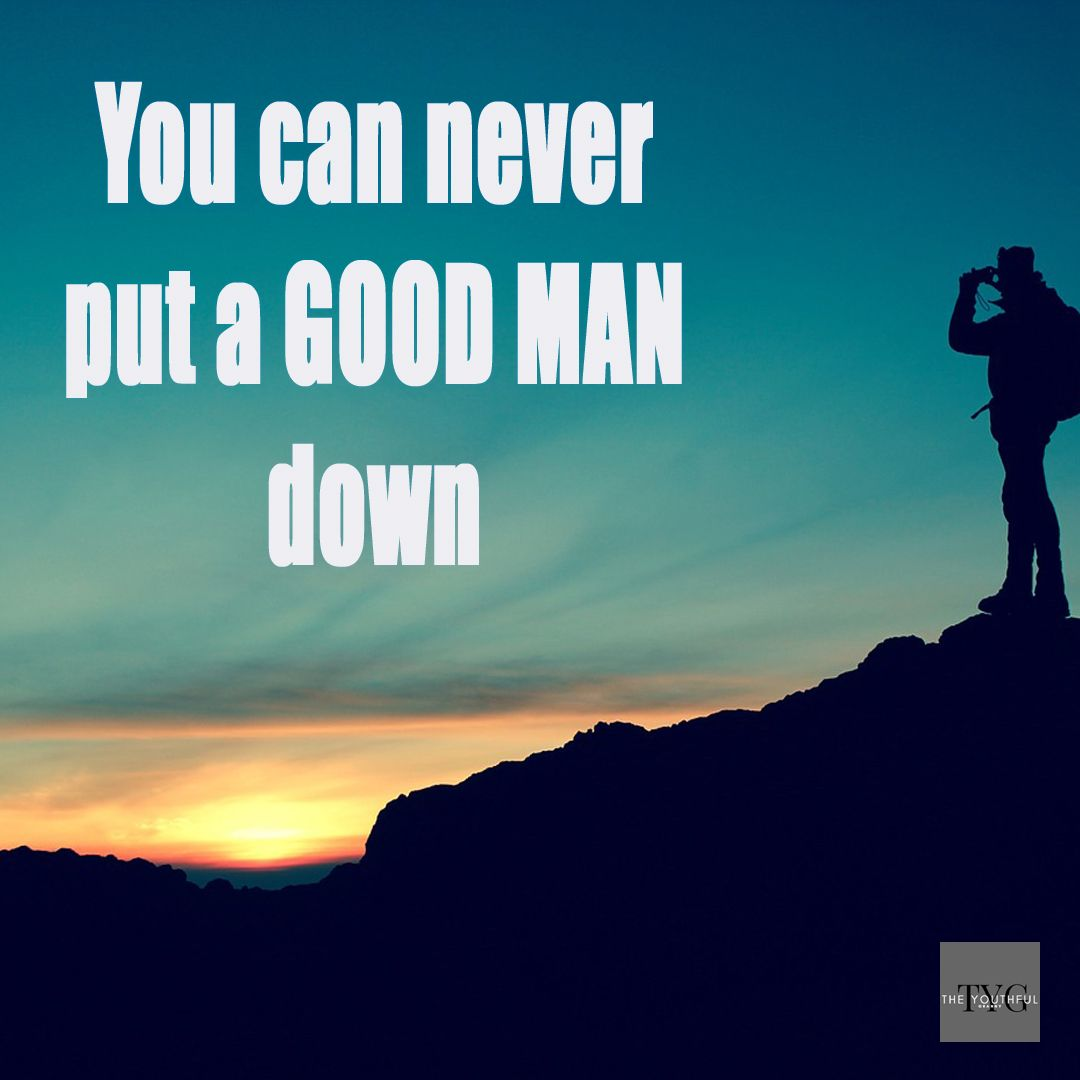 You can never put a good man down | Inspirational, Motivational