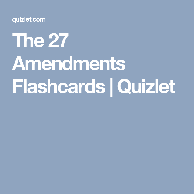 The 27 Amendments Flashcards | Quizlet | American Government