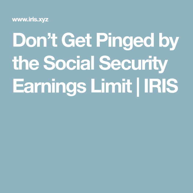 Don't Get Pinged By The Social Security Earnings Limit
