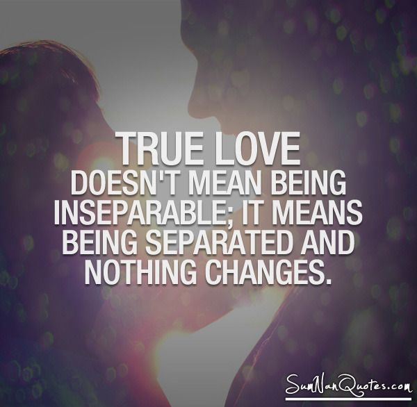 True Love Doesn T Mean Being Inseparable It Means Being Separated And Nothing Changes Real Love Quotes Affair Quotes Love Affair Quotes