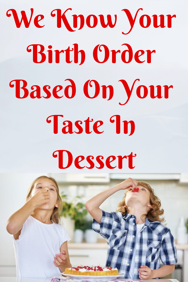 We Know Your Birth Order Based On Your Taste In Dessert