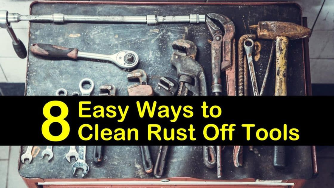 8 easy ways to clean rust off tools in 2020 how to clean