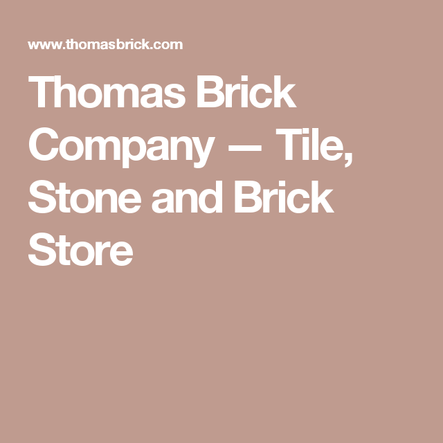 Thomas Brick Company — Tile, Stone and Brick Store