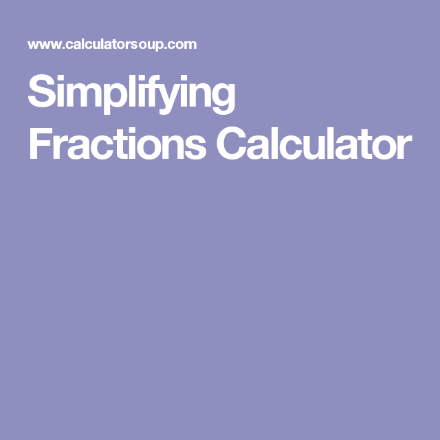 simplest form calculator soup  Simplifying Fractions Calculator | Fraction games, Fractions ...