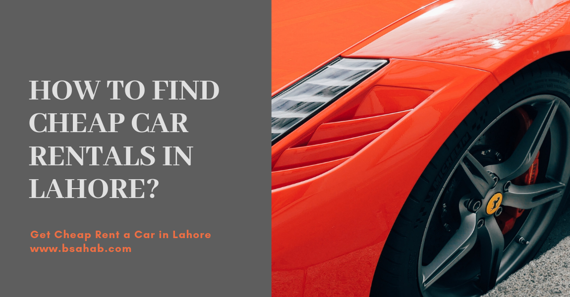 How To Find Cheap Car Rentals In Lahore Cheap Car Rental Car Rental Car