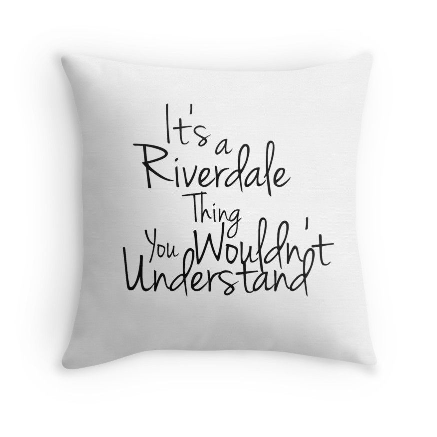 Its A Riverdale Thing You Wouldn T Understand Throw Pillow By