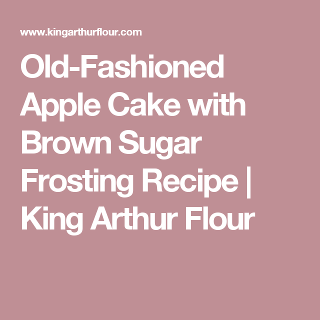 Old Fashioned Apple Cake With Brown Sugar Frosting Recipe In 2018