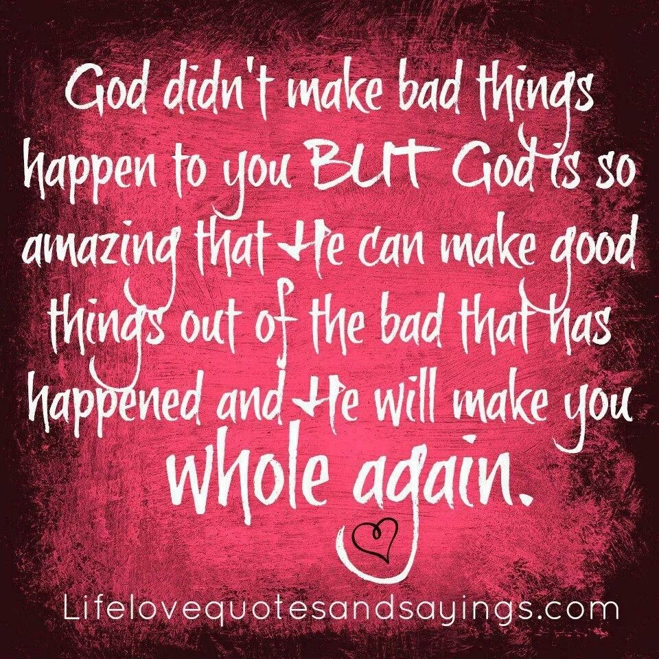 Why Bad Things Happen Quotes: God Will Make You Whole Again.