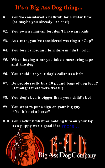 http://www.bigassdogcompany.com/big-dogs/its-a-big-ass-dog-thing-top-20-signs-of-a-big-dog-owner/