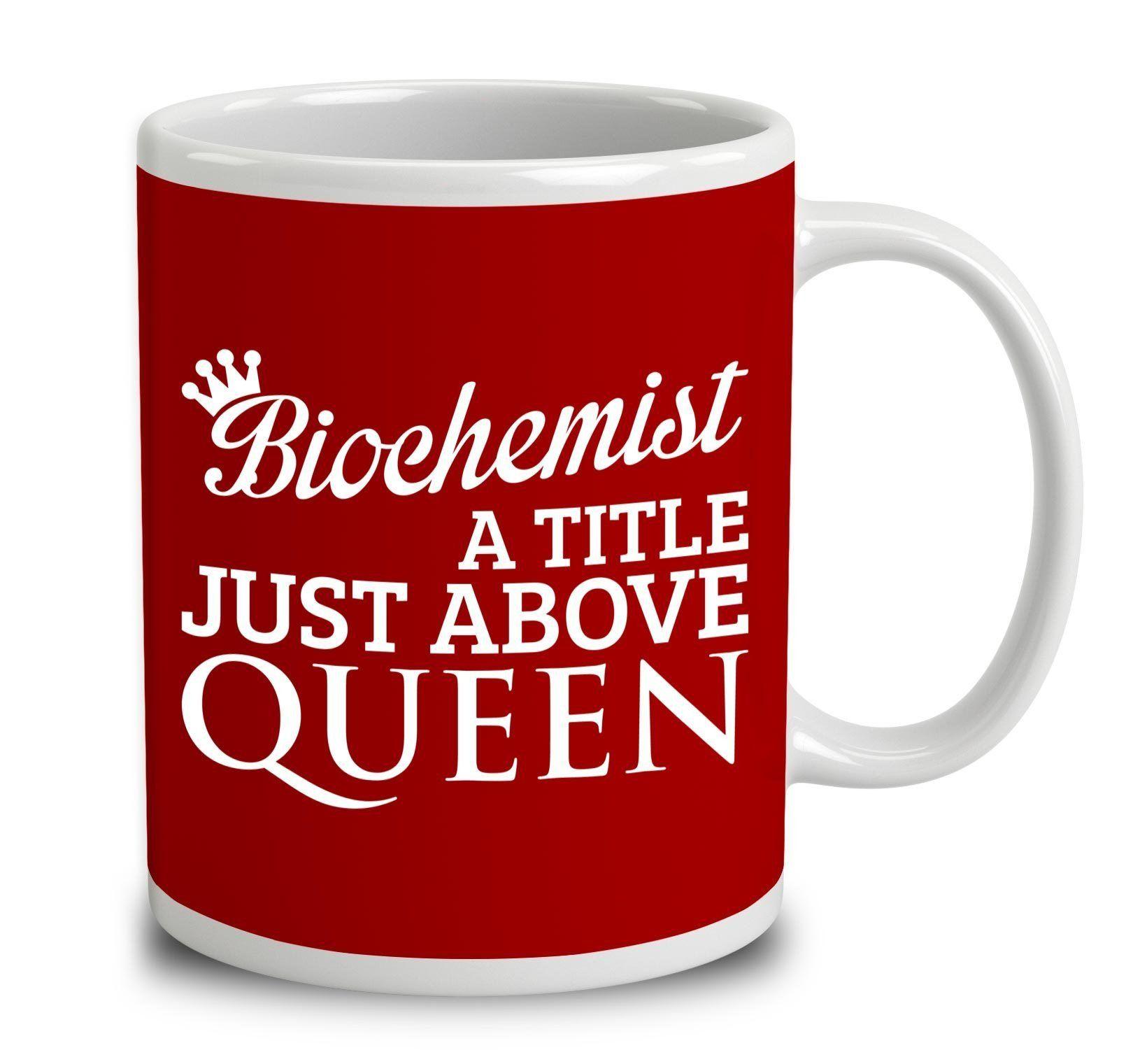 Biochemist a title just above queen mugs queen title