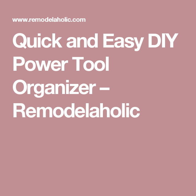 Quick and Easy DIY Power Tool Organizer – Remodelaholic