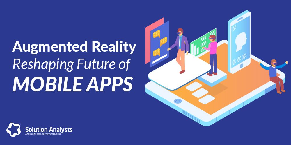 How Augmented Reality is going to Shape Mobile App