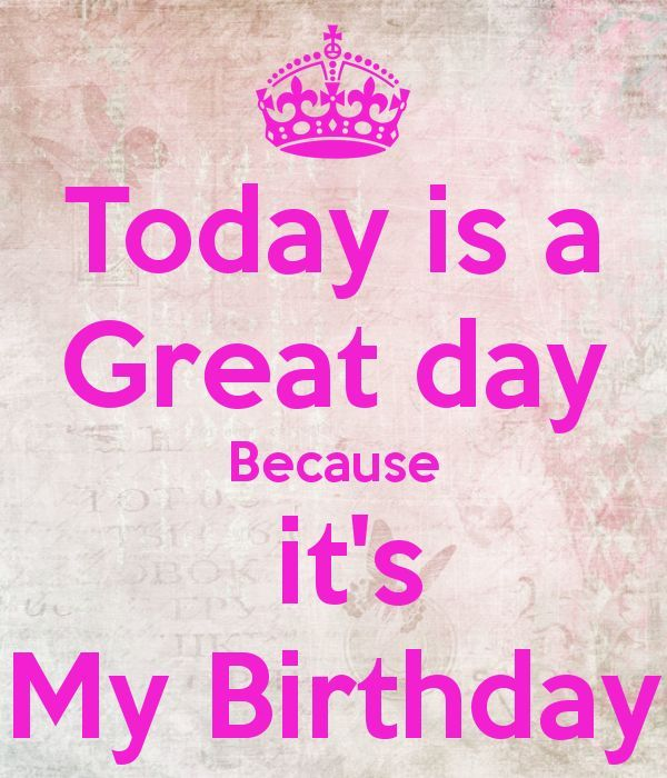 Today Is My Birthday Images Happy Birthday Pinterest My