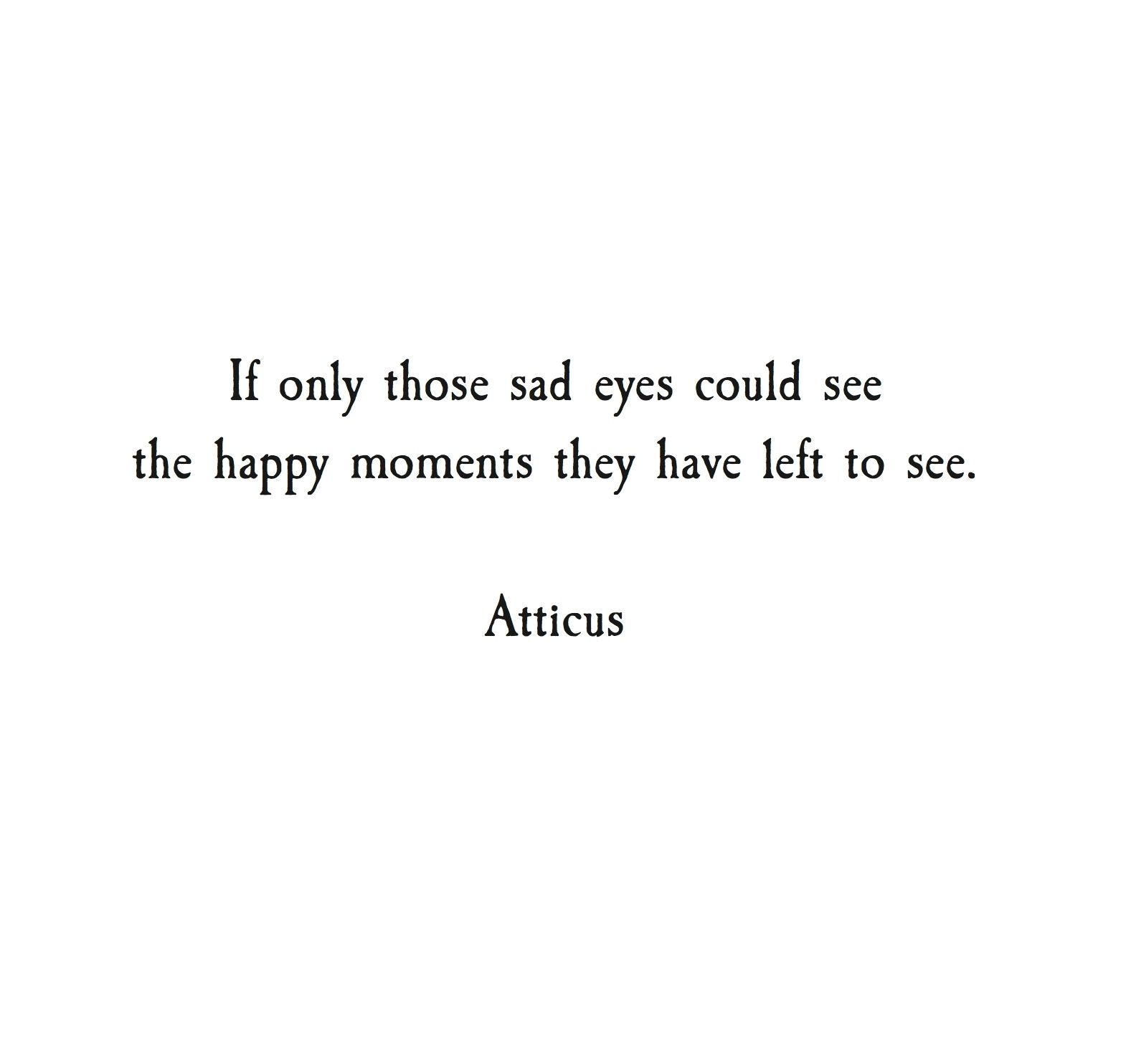 If only those sad eyes could see the happy moments they have left if only those sad eyes could see the happy moments they have left to see aljukfo Image collections