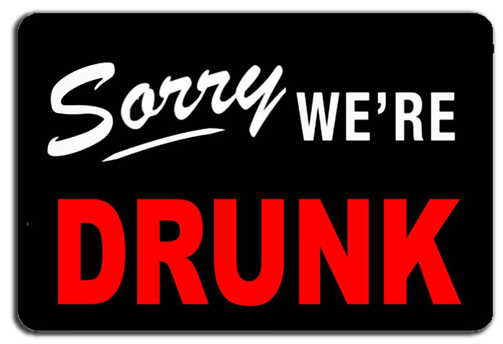 FUNNY BAR SORRY WE ARE DRUNK METAL SIGN