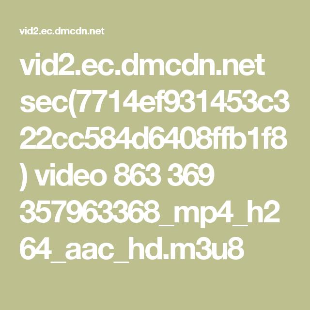 vid2 ec dmcdn net sec(7714ef931453c322cc584d6408ffb1f8) video 863