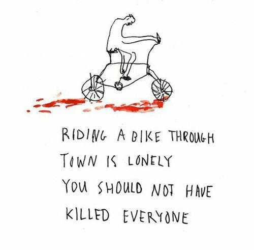Andar de bicicleta pela cidade é solitário. Você não deveria ter matado todo mundo.