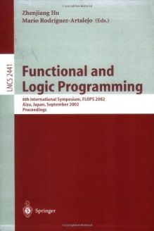 Functional and Logic Programming  6th International Symposium, FLOPS 2002, Aizu, Japan, September 15-17, 2002. Proceedings (Lecture Notes in Computer Science), 978-3540442332, Zhenjiang Hu, Springer; 2002 edition