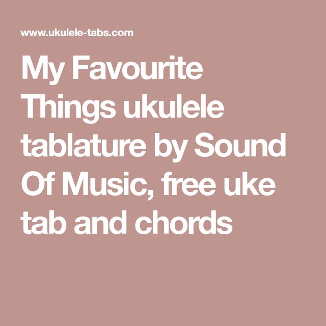My Favourite Things Ukulele Tablature By Sound Of Music Free Uke