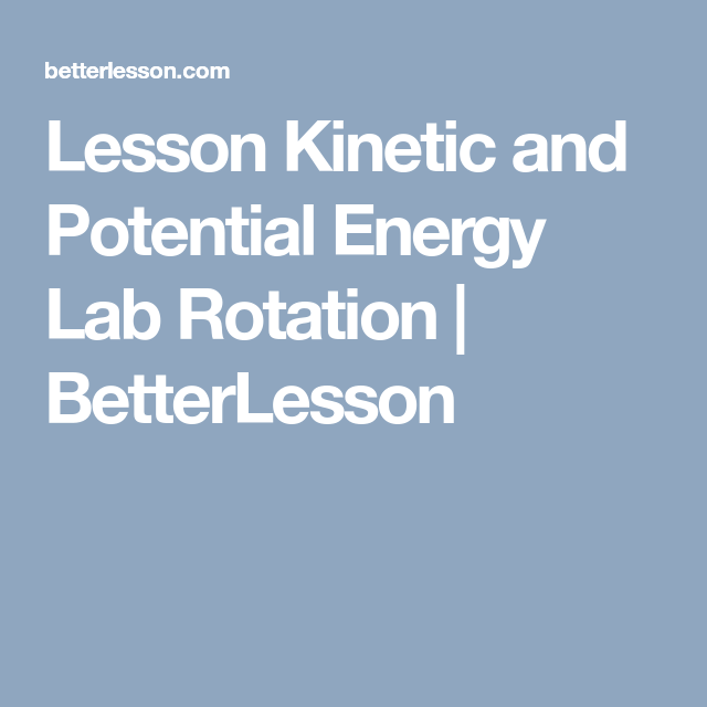Kinetic and Potential Energy Lab Rotation | science stuff