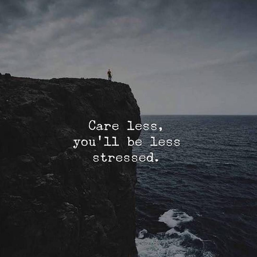 Inspirational Quotes Care Less You Stressed Stress Quotes Family Quotes True Quotes