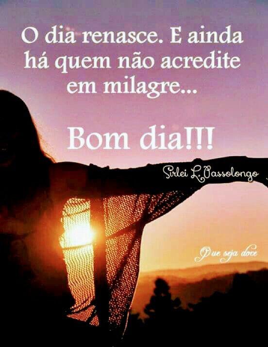 #bomdia a vida e um milagre. Bom dia