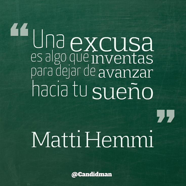 """""""Una #Excusa es algo que inventas para dejar de #Avanzar hacia tu sueño"""". #MattiHemmi #Citas #Frases @candidman"""