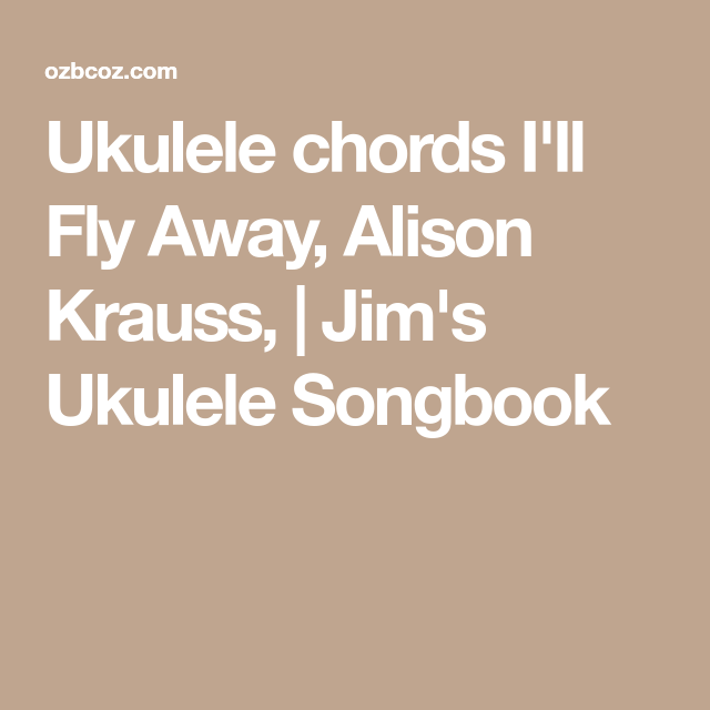 Ukulele Chords Ill Fly Away Alison Krauss Jims Ukulele