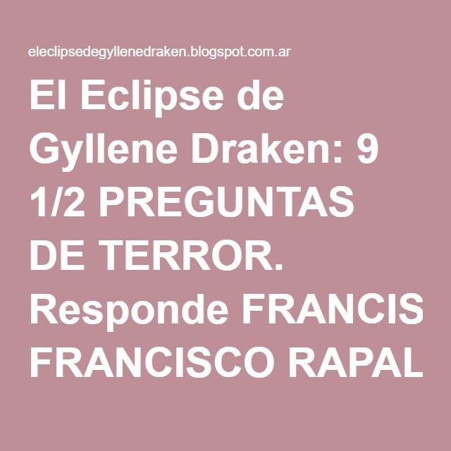 El Eclipse de Gyllene Draken: 9 1/2 PREGUNTAS DE TERROR. Responde FRANCISCO RAPALO