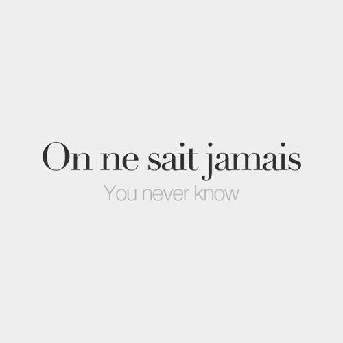 Bonjourfrenchwords On Ne Sait Jamais Literall Bonjourfrenchwords Fra Franzosische Spruche Franzosische Zitate Instagram Bildunterschrift Zitate