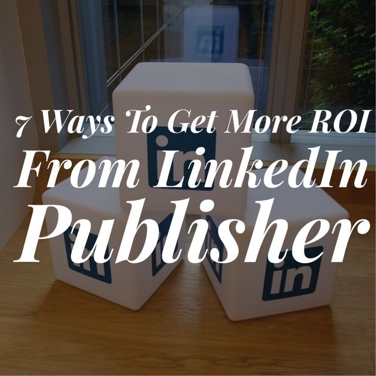 7 Ways To Get More ROI From LinkedIn Publisher Posts from @meloniedodaro.
