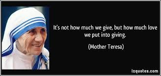 Slikovni rezultat za it's not how much we give but how much love we put into giving