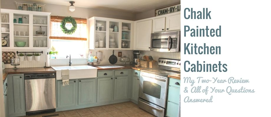 Chalk Painted Kitchen Cabinets 2 Years Later  Chalk Paint Extraordinary Chalk Painting Kitchen Cabinets Decorating Inspiration