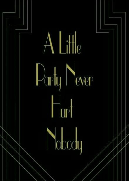 A little party never hurt nobody. The Great Gatsby Party. Roaring 20s