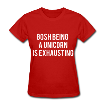 Gosh Being A Unicorn Is Exhausting, Women's T-Shirt