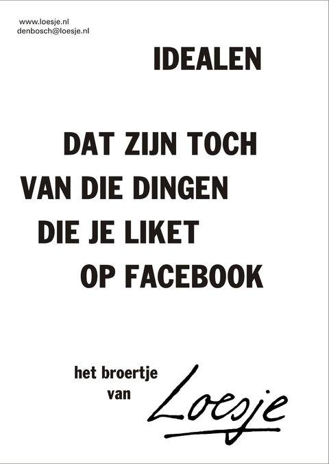 loesje spreuken facebook Idealen dat zijn toch van die dingen die je liket op facebook het  loesje spreuken facebook