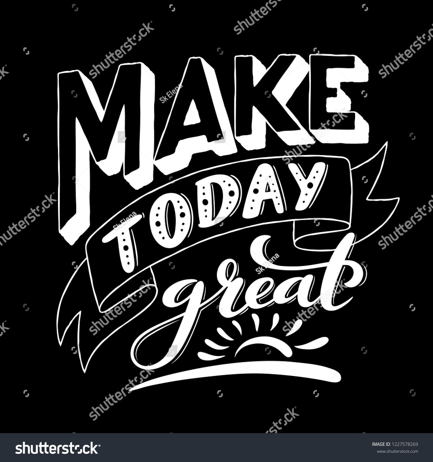 Make today great. Inspirational phrase. Modern calligraphy