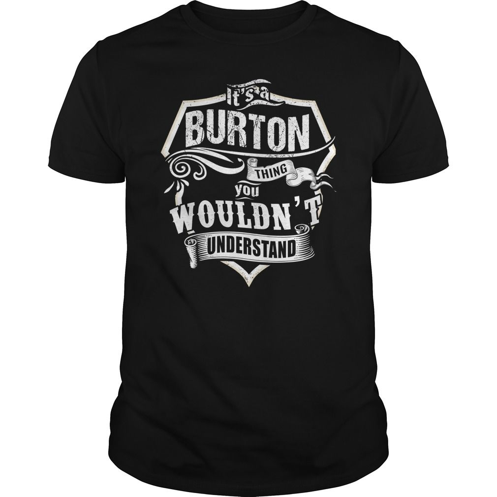 ITS A BURTON  THING  #BURTON. Get now ==> https://www.sunfrog.com/ITS-A-BURTON-THING-160920513-Black-Guys.html?74430