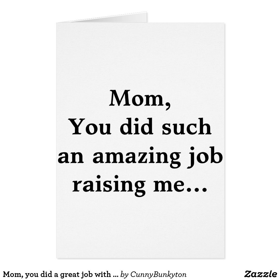 Mom, you did a great job with me card Best