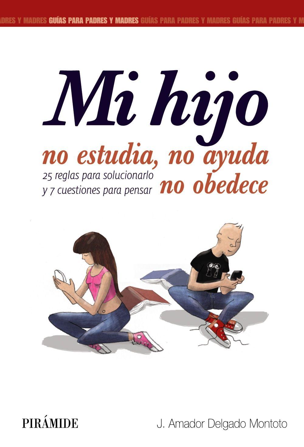 """""""MI HIJO NO ESTUDIA, NO AYUDA, NO OBEDECE"""" J. Amador Delgado Montoto"""