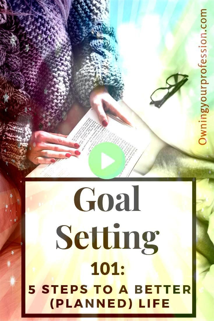 to set your goals habits and intentions for 2019  Owning Your Profession Goal Setting 101  5 Steps to a Better Planned Life  Follow this step by step process to set your...
