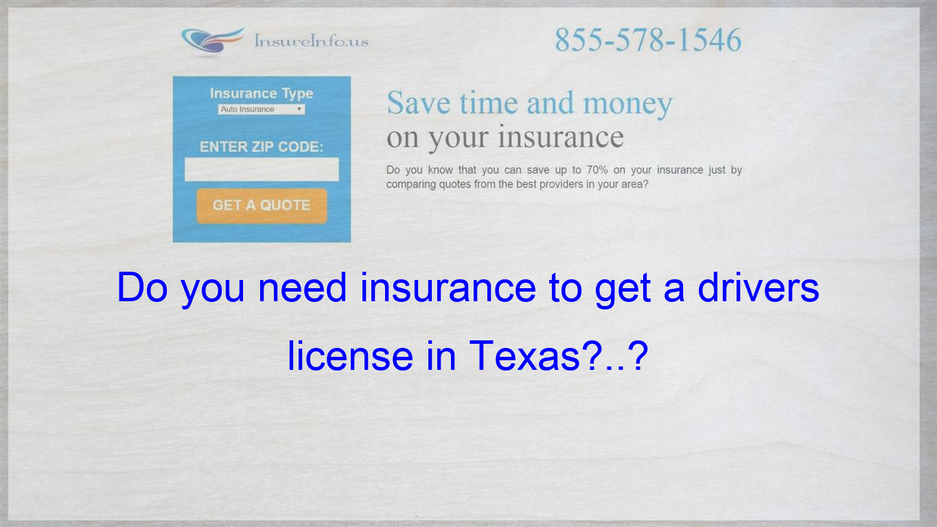 Do You Need Insurance To Get A Drivers License In Texas Cheap