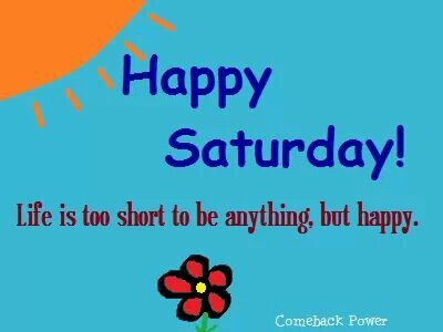 Happy Saturday!!! :-) | Happy saturday, Wisdom quotes, Words
