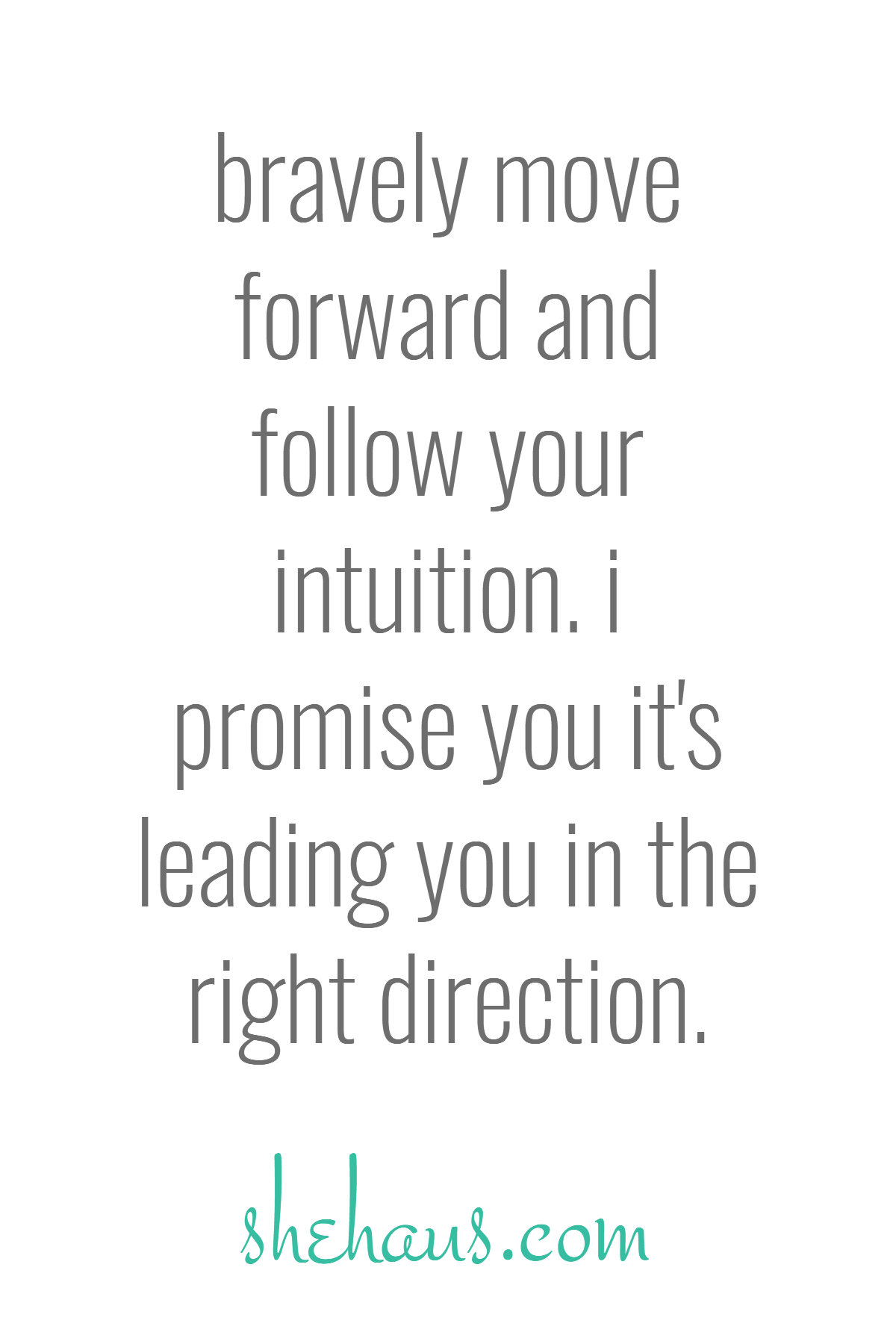 Bravely Move Forward And Follow Your Intuition Love And Happiness