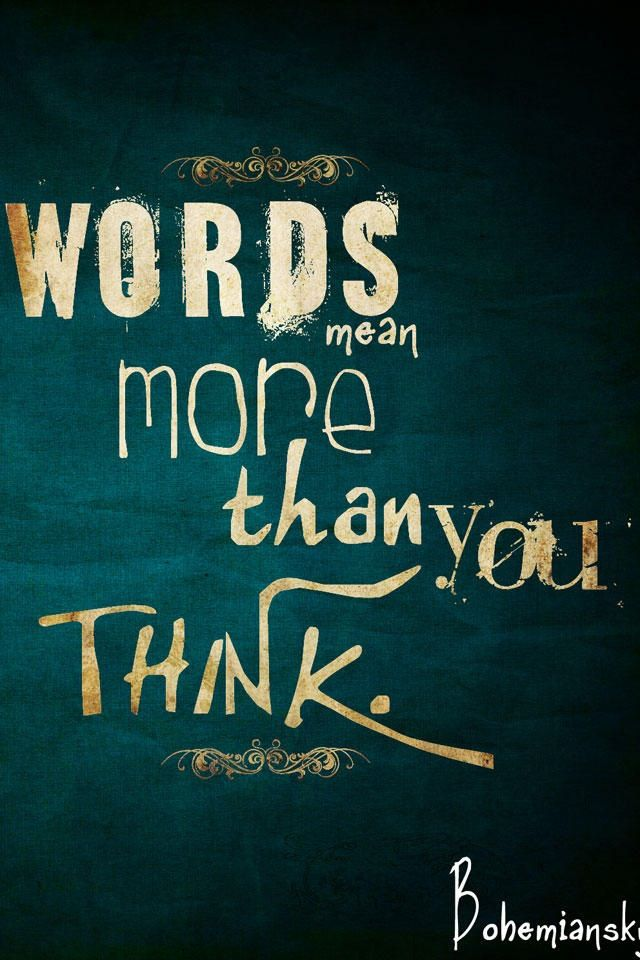 """That old saying """"sticks and stones may break my bones, but words will never hurt me"""" Lies...all Lies! Words mean a lot more than you think. When spoken in the wrong way, it leaves an impression that lingers forever. Watch what you say!"""