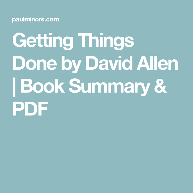 Getting Things Done By David Allen Book Summary Pdf Book Summaries Getting Things Done Books