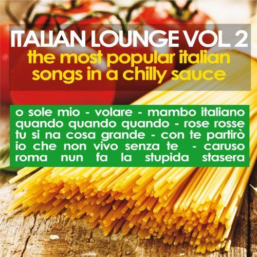 VA - Italian Lounge, Vol. 2: The Most Popular Italian Songs in a Chilly Sauce (2013)