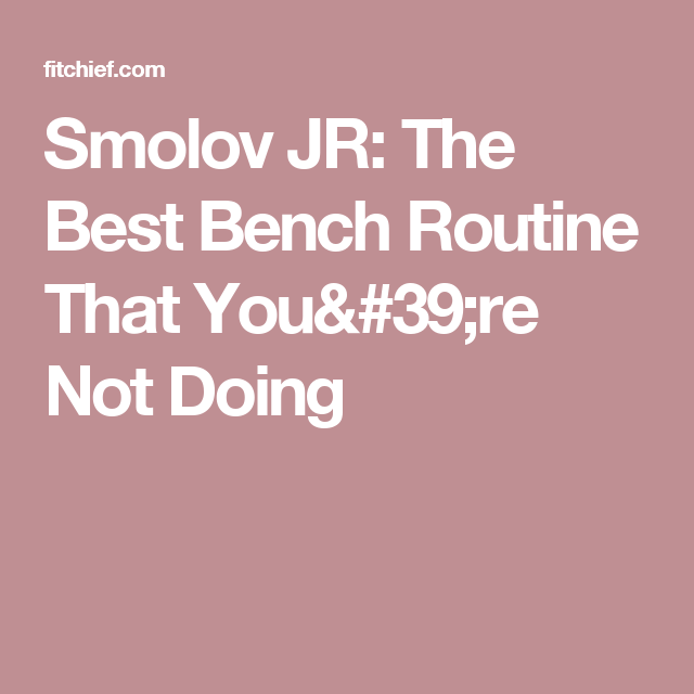 Smolov Jr The Best Bench Routine That You 39 Re Not Doing Good Things Routine Junior