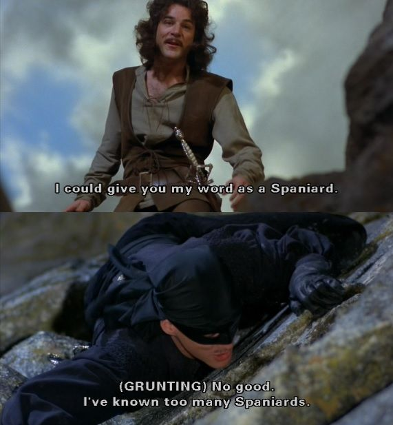 you have my word_I could give you my word as a Spaniard. (The Princess Bride) | Movies/Princess Bride ...